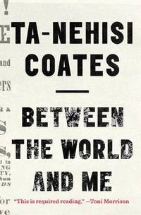 Between the World and Me by Ta-Nehisi Coates - Hardcover - from The Saint Bookstore (SKU: A9781410485847)