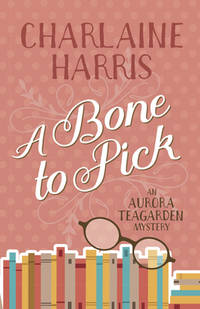 A Bone to Pick : An Aurora Teagarden Mystery