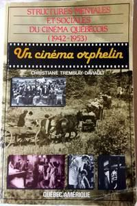 Un Cinema Orphelin: Structures Mentales Et Sociales Du Cinema Quebecois, 1942-1953