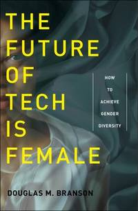 The Future of Tech Is Female : How to Achieve Gender Diversity