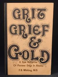 image of Grit, Grief and Gold; A True Narrative of an Alaska Pathfinder