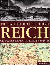 The Fall of Hitler's Third Reich.  Germany's Defeat in Europe 1943-45