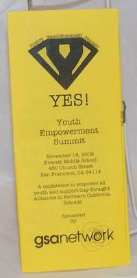 YES! Youth Empowerment Summit [brochure] November 18, 2006, Everett Middle School; a conference to empower all youth and support Gay-Straight Alliances in Northern California Schools