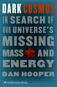 Dark Cosmos : In Search of Our Universe's Missing Mass and Energy