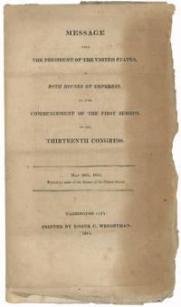 Message from the President of the United States to the two Houses of Congress at the commencement of the first session of the thirteenth Congress. May 25, 1813. Printed by order of the Senate of the United States