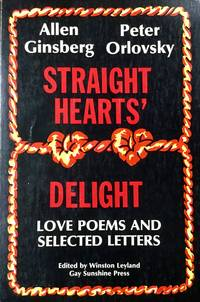 STRAIGHT HEARTS' DELIGHT - LOVE POEMS and SELECTED LETTERS (tpb 1st. - Signed by Allen Ginsberg)