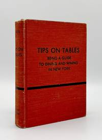 image of Tips on Tables. Being a Guide to Dining and Wining in New York at 365 Restaurants Suitable to Every Mood and Every Purse