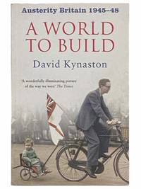 A World to Build: Austerity Britain, 1945-48