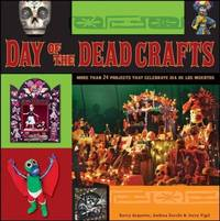 Day of the Dead Crafts : More Than 24 Projects That Celebrate Da de Los Muertos