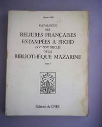 Catalogue des reliures franc¸aises estampe´es a` froid XVe-XV1e siecle de la Bibliotheque Mazarine { Tome 1 }