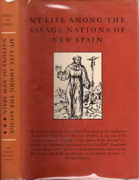 """My Life among the Savage Nations of New Spain; Written in the year A.D. 1644 and entitled """"Triumphs of our Saintly Faith Among Peoples the Most Varvarous and Savage of the New Orb"""". Translated in condensed form by Tomas Antonio Robertson, native of the Rio Furete (Gran Rio de Zauque) of the former Province of Sinaloa, Mexico"""