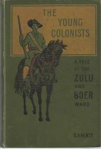 Young Colonists; A Story Of The Zulu And Boer Wars, The