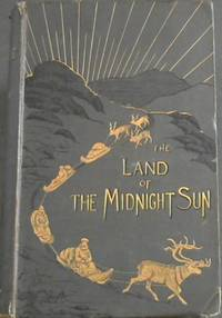 image of The Land of the Midnight Sun: Summer and Winter Journeys through Sweden, Norway, Lapland, and Northern Finland - with descriptions of the inner life of the people, their manners and customs, the primitive and antiquities etc - Volume I
