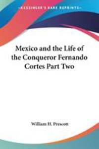 image of Mexico and the Life of the Conqueror Fernando Cortes
