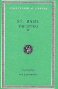 Basil: Letters, Volume IV, Letters 249-368. Address to Young Men on Greek Literature. (Loeb...