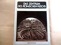 Das Zentrum des römischen Reichs. Einleitung von Claudio Mocchegiani Carpano.