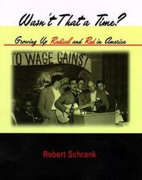 Wasn't There a Time? : Growing up Radical and Red in America by Robert Schrank - Hardcover - 1998 - from ThriftBooks (SKU: G0262193892I4N01)