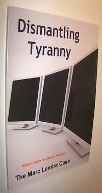 Dismantling Tyranny - Historic Battle for Internet Freedom: The Marc Lemire Case