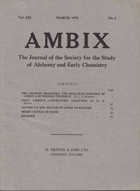 Ambix. The Journal of the Society for the History of Alchemy and Early Chemistry Vol. XIX, No. 1. March, 1972