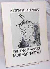 image of The Three Arts of Murase Taiitsu: A Japanese Eccentric
