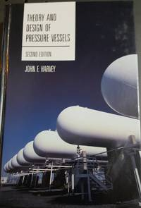 Theory and Design of Pressure Vessels by  John F Harvey - Hardcover - Second - 1991 - from Cyberaisle and Biblio.co.nz