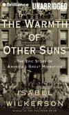 The Warmth of Other Suns: The Epic Story of America's Great Migration by Isabel Wilkerson - 2013-07-09