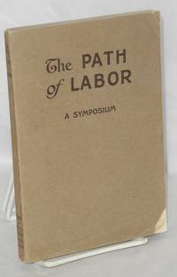 image of The path of labor. Theme: Christianity and the world's workers. Authors, M. Katharine Bennett, Grace Scribner, John E. Calfee, A.J. McKelway, L.H. Hammond, Miriam L. Woodberry [and] Walter C. Rauschenbusch