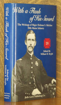 WITH A FLASH OF HIS SWORD, THE WRITINGS OF MAJOR HOLMAN S. MELCHER 20TH MAINE INFANTRY [SIGNED BY AUTHOR]