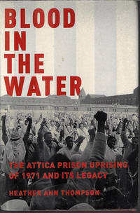 BLOOD IN THE WATER; The Attica Prison Uprising of 1971 and Its Legacy