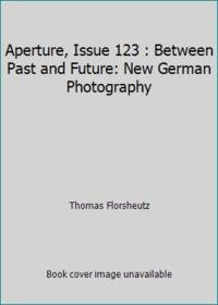 Aperture, Issue 123 : Between Past and Future: New German Photography