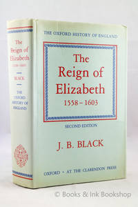 The Reign of Elizabeth 1558-1603 (The Oxford History of England) by  J. B Black - Hardcover - 1992 - from Books & Ink Bookshop and Biblio.com