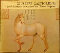 Giuseppe Castiglione: A Jesuit Painter at the Court of the Chinese Emperors