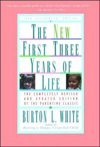 New First Three Years of Life : Completely Revised and Updated by Burton L. White - 1995