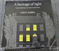 image of A HERITAGE OF LIGHT:  LAMPS AND LIGHTING IN THE EARLY CANADIAN HOME.