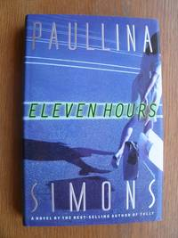 Eleven Hours by  Paullina Simons - First edition first printing - 1998 - from Scene of the Crime Books, IOBA (SKU: 18317)