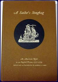 A SAILOR'S SONGBAG. AN AMERICAN REBEL IN AN ENGLISH PRISON, 1777-1779.