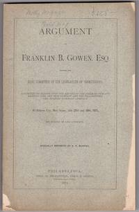 Argument of Franklin B. Gowen, Esq. before the Joint Committee of the Legislature of Pennsylvania, appointed to inquire into the affairs of the Philadelphia and Reading Coal and Iron Company and the Philadelphia and Reading Railroad Company, at Atlantic City, New Jersey, July 29th and 30th, 1875, on behalf of said Company
