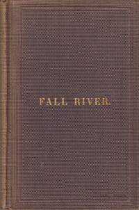 History of Fall River, with Notices of Freetown and Tiverton, as Published in 1841...