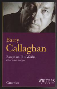 Barry Callaghan: Essays on His Works