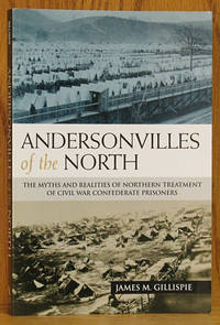 Andersonvilles of the North: Myths and Realities of Northern Treatment of Civil War Confederate Prisoners