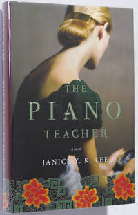 The Piano Teacher by  Janice Y. K Lee - Signed First Edition - 2009 - from Christopher Morrow. Bookseller (SKU: 000554)