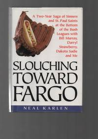 image of Slouching Toward Fargo: a Two-Year Saga of Sinners and St. Paul Saints At  the Bottom of the Bush Leagues with Bill Murray, Darryl Strawberry, Dakota  Sadie and Me