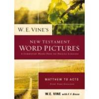 W. E. Vine's New Testament Word Pictures: Matthew to Acts
