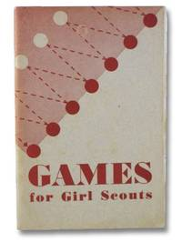 Games for Girl Scouts, with Suggestions on How to Select and Present a Game