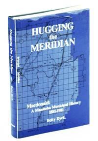 Hugging the meridian: Macdonald, a Manitoba municipal history, 1881-1981