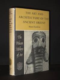 The Art and Architecture of the Ancient Orient: (Penguin History of Art Series No. Z7)