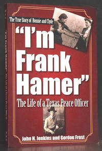 I'm Frank Hamer - The Life of a Texas Peace Officer