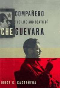 Companero: The Life and Death of Che Guevara by Jorge Castaneda - 1997-08-05