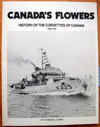 Canada's Flowers. History of the Corvettes of Canada 1939-1945