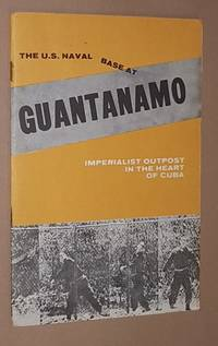 The U.S. Naval Base at Guantánamo: Imperialist Ourpost in the Heart of Cuba